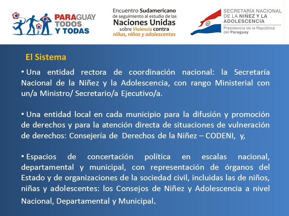 El Sistema Una entidad rectora de coordinación nacional: la Secretaría Nacional de la Niñez y la Adolescencia, con rango Ministerial con un/a Ministro