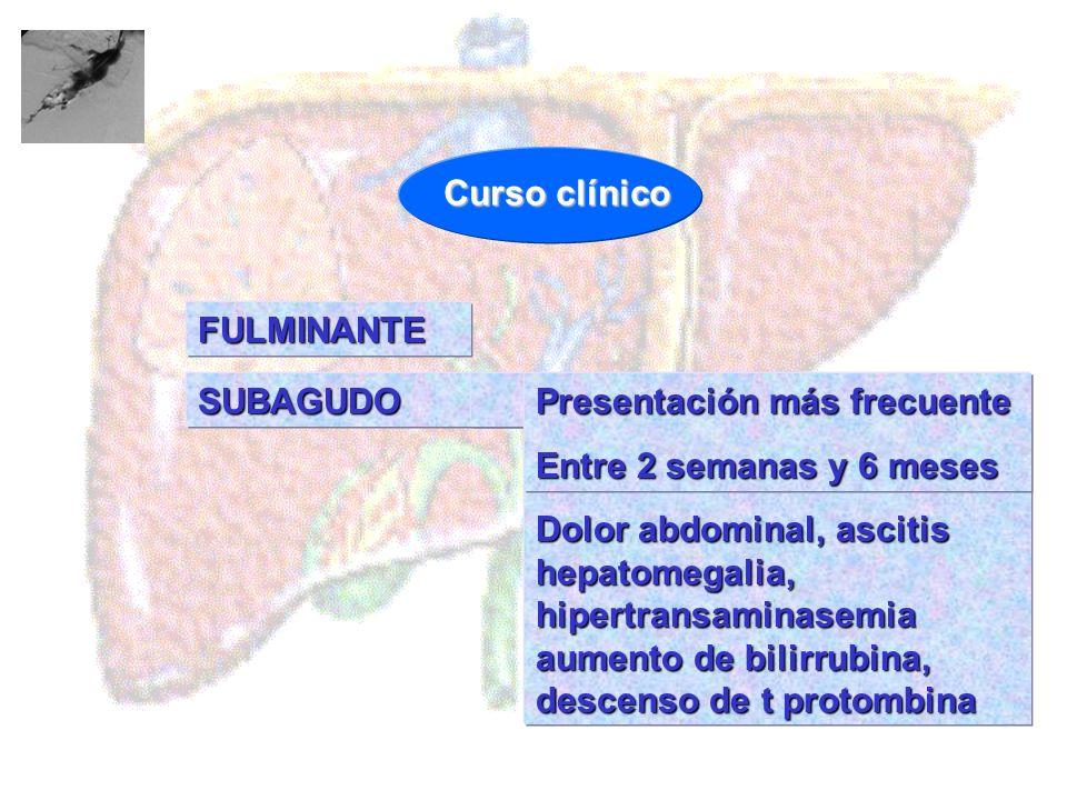 Dolor abdominal, ascitis hepatomegalia, hipertransaminasemia aumento de bilirrubina, descenso de t protombina FULMINANTE SUBAGUDO Presentación más fre