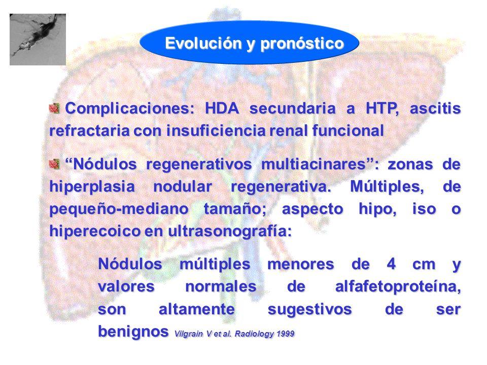 Evolución y pronóstico Complicaciones: HDA secundaria a HTP, ascitis refractaria con insuficiencia renal funcional Complicaciones: HDA secundaria a HT