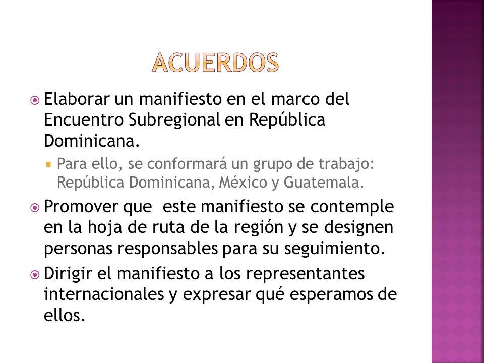 Elaborar un manifiesto en el marco del Encuentro Subregional en República Dominicana. Para ello, se conformará un grupo de trabajo: República Dominica