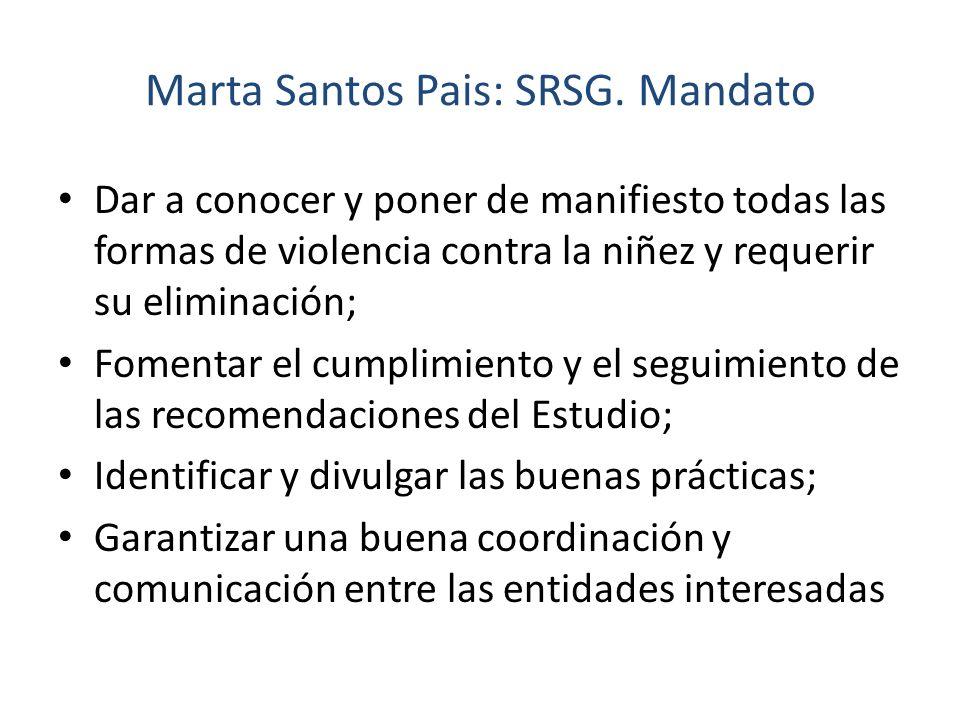 Marta Santos Pais: SRSG. Mandato Dar a conocer y poner de manifiesto todas las formas de violencia contra la niñez y requerir su eliminación; Fomentar