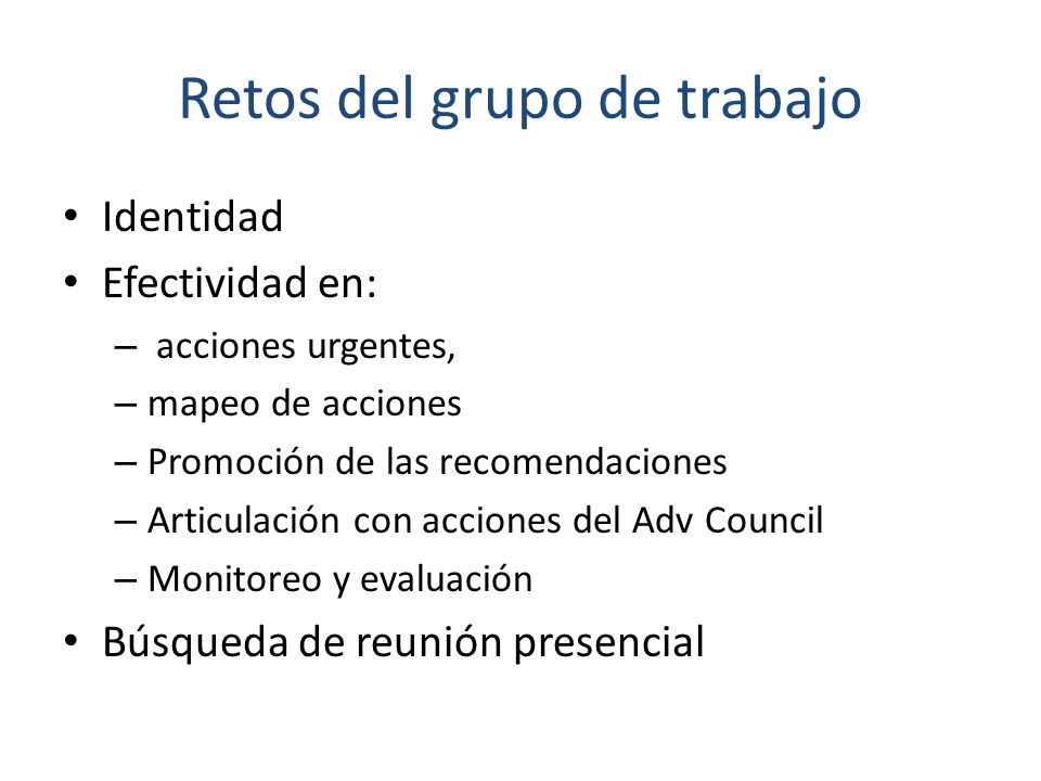 Retos del grupo de trabajo Identidad Efectividad en: – acciones urgentes, – mapeo de acciones – Promoción de las recomendaciones – Articulación con ac