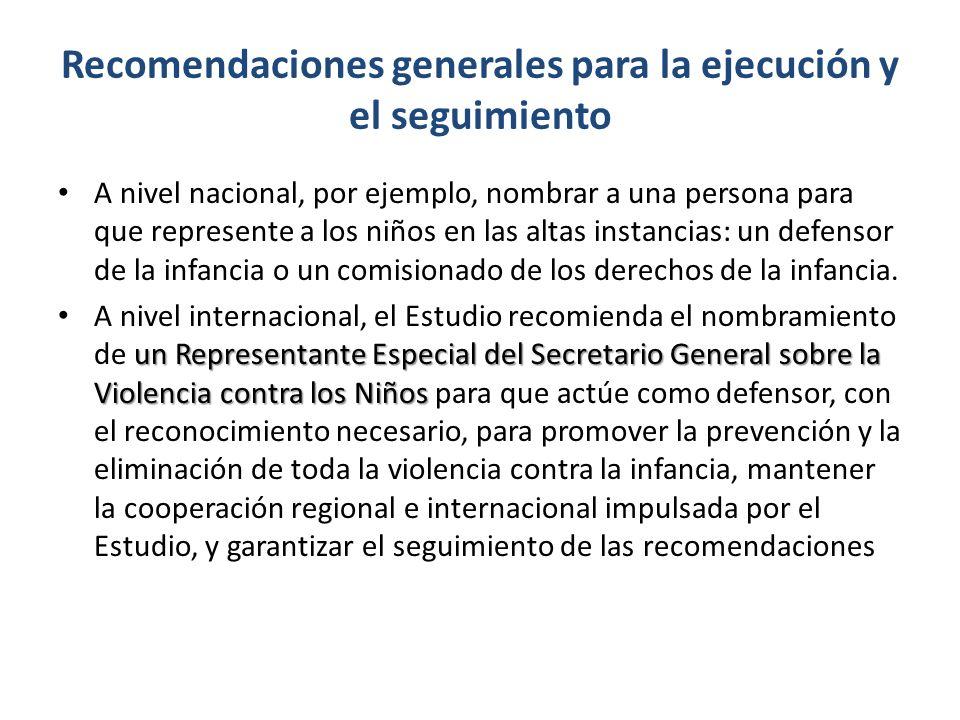 Recomendaciones generales para la ejecución y el seguimiento A nivel nacional, por ejemplo, nombrar a una persona para que represente a los niños en l