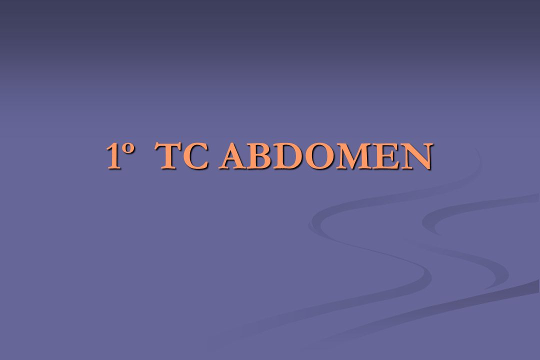 1º TC ABDOMEN