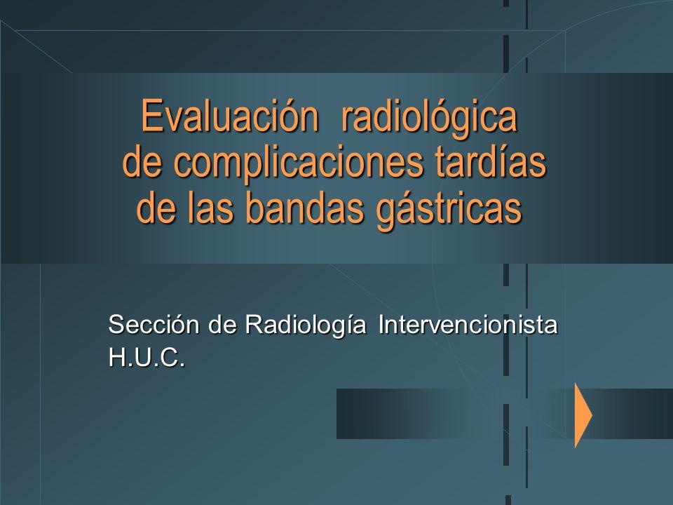 Evaluación radiológica de complicaciones tardías de las bandas gástricas Sección de Radiología Intervencionista H.U.C.