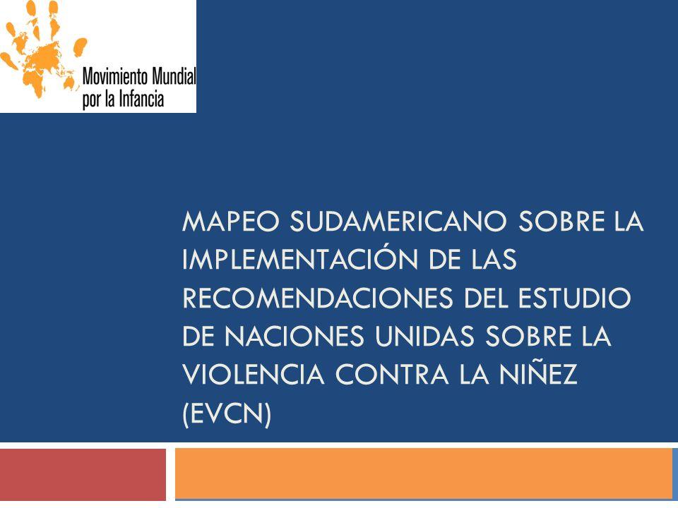 MAPEO SUDAMERICANO SOBRE LA IMPLEMENTACIÓN DE LAS RECOMENDACIONES DEL ESTUDIO DE NACIONES UNIDAS SOBRE LA VIOLENCIA CONTRA LA NIÑEZ (EVCN)