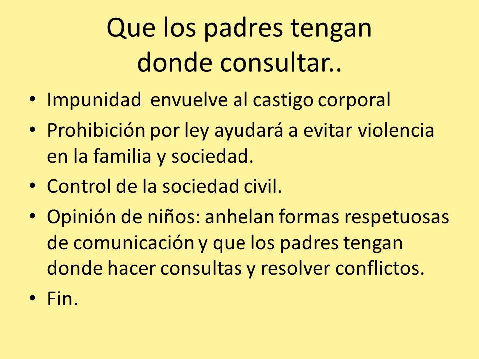 Impunidad envuelve al castigo corporal Prohibición por ley ayudará a evitar violencia en la familia y sociedad. Control de la sociedad civil. Opinión