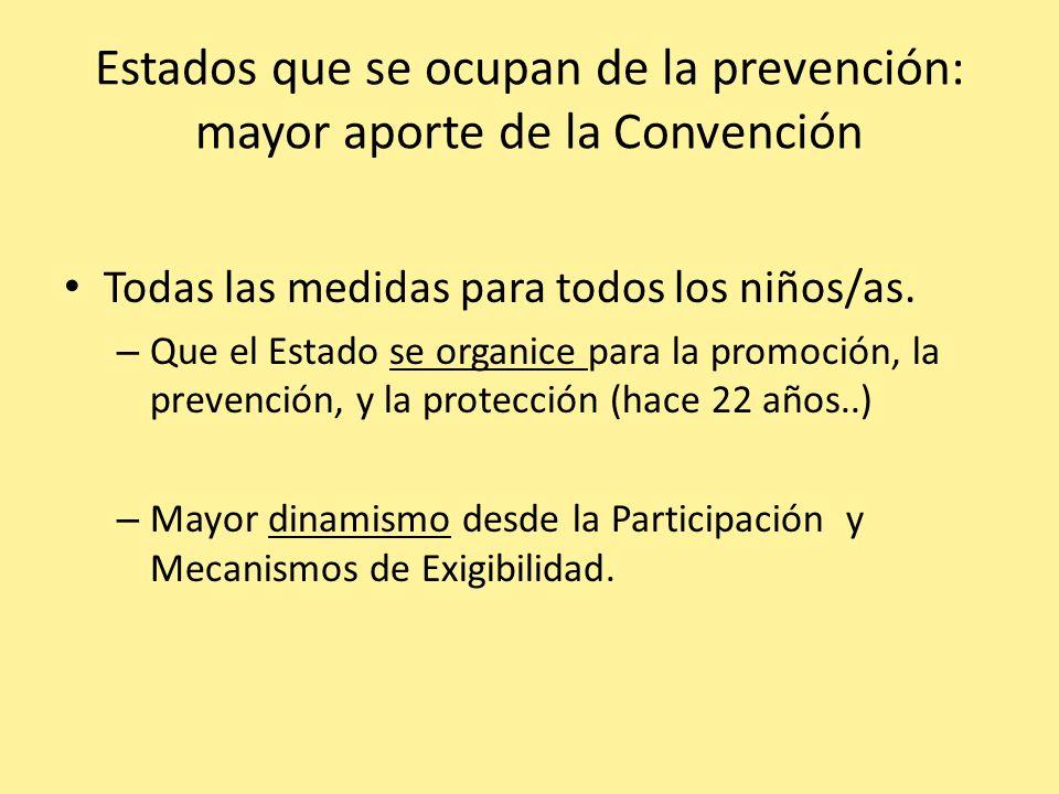 Estados que se ocupan de la prevención: mayor aporte de la Convención Todas las medidas para todos los niños/as. – Que el Estado se organice para la p