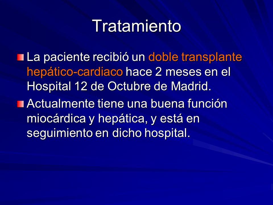 Tratamiento La paciente recibió un doble transplante hepático-cardiaco hace 2 meses en el Hospital 12 de Octubre de Madrid. Actualmente tiene una buen
