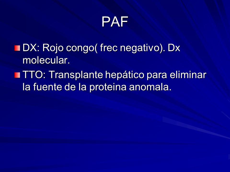 PAF DX: Rojo congo( frec negativo). Dx molecular. TTO: Transplante hepático para eliminar la fuente de la proteina anomala.