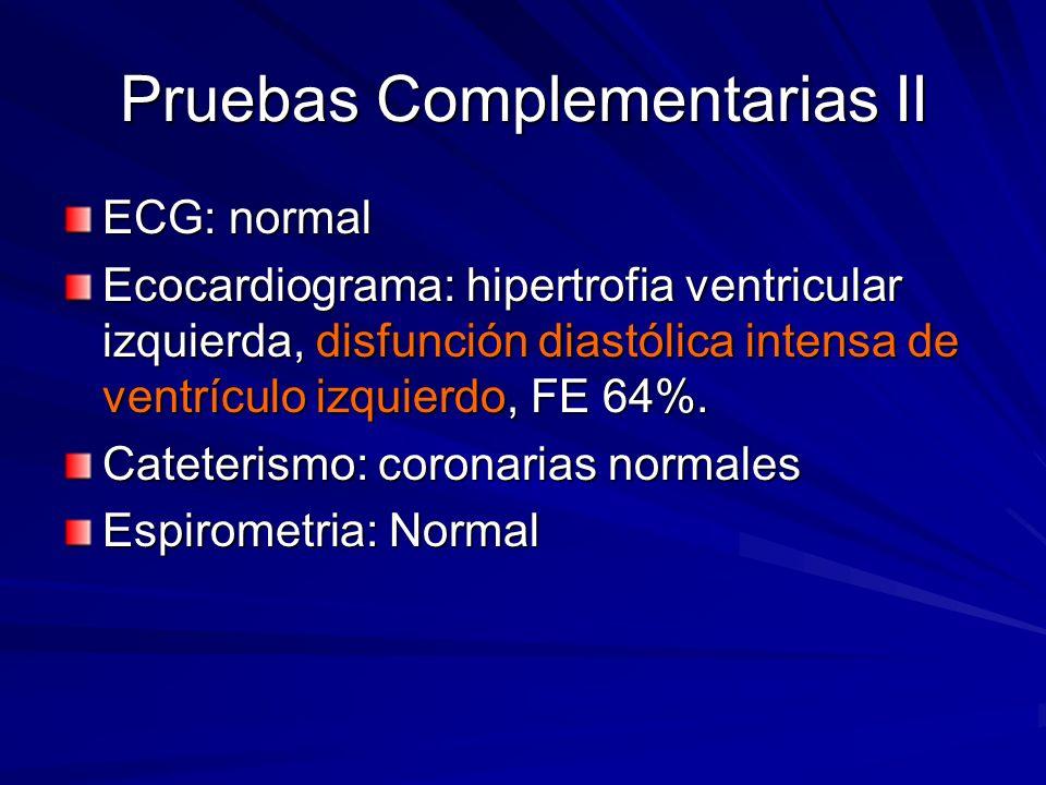 Pruebas Complementarias II ECG: normal Ecocardiograma: hipertrofia ventricular izquierda, disfunción diastólica intensa de ventrículo izquierdo, FE 64