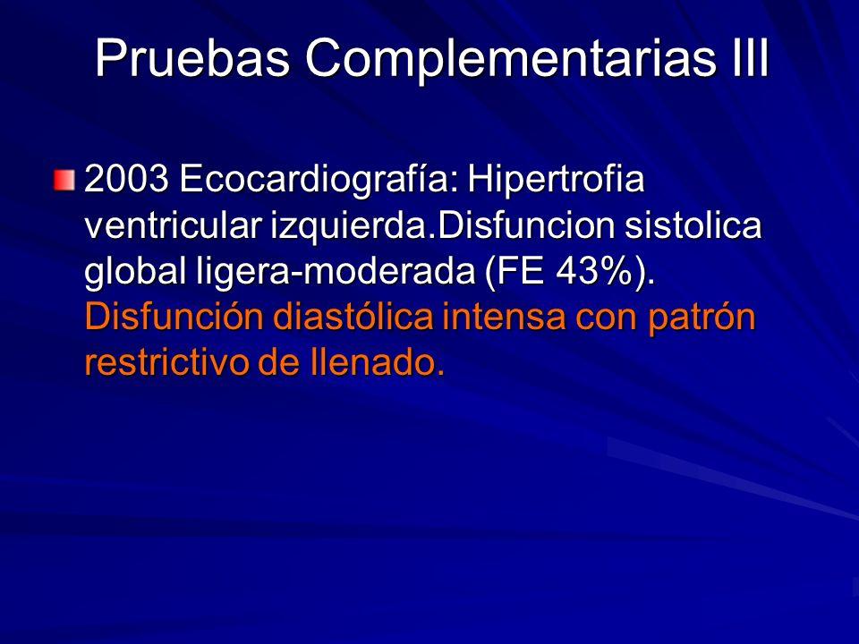 Pruebas Complementarias III 2003 Ecocardiografía: Hipertrofia ventricular izquierda.Disfuncion sistolica global ligera-moderada (FE 43%). Disfunción d