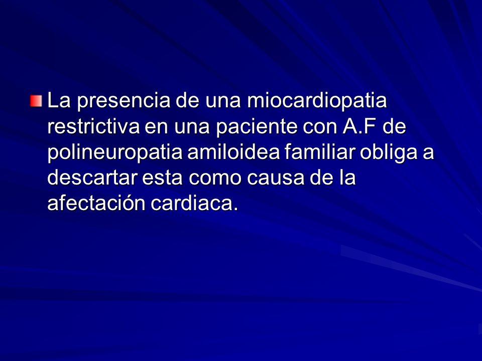 La presencia de una miocardiopatia restrictiva en una paciente con A.F de polineuropatia amiloidea familiar obliga a descartar esta como causa de la a