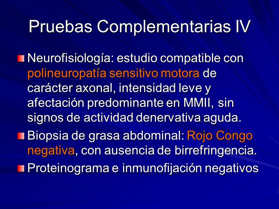 Pruebas Complementarias IV Neurofisiología: estudio compatible con polineuropatía sensitivo motora de carácter axonal, intensidad leve y afectación pr
