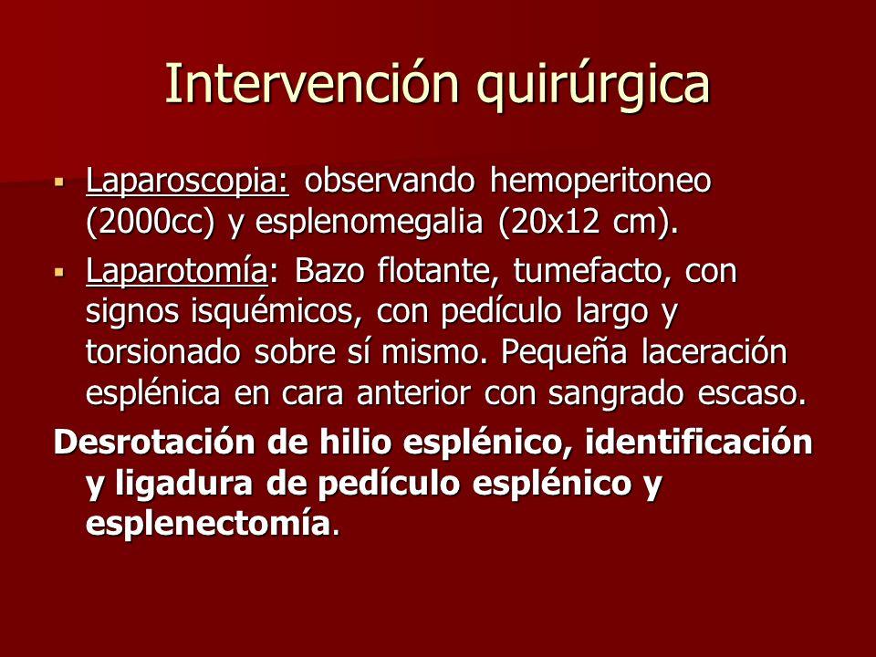 Intervención quirúrgica Laparoscopia: observando hemoperitoneo (2000cc) y esplenomegalia (20x12 cm). Laparoscopia: observando hemoperitoneo (2000cc) y