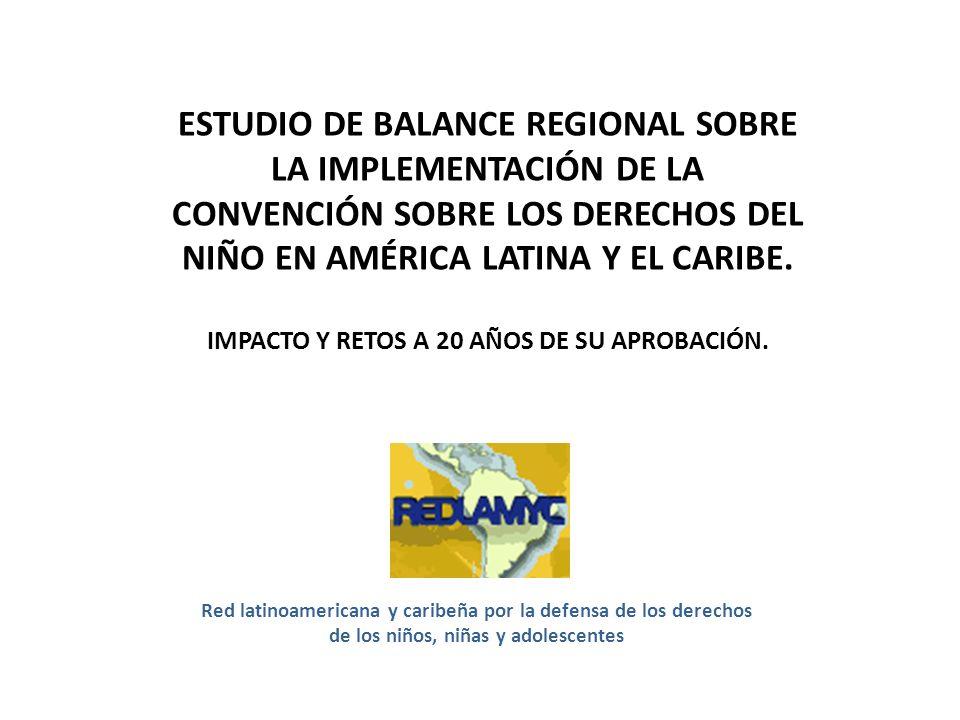 Red latinoamericana y caribeña por la defensa de los derechos de los niños, niñas y adolescentes ESTUDIO DE BALANCE REGIONAL SOBRE LA IMPLEMENTACIÓN D