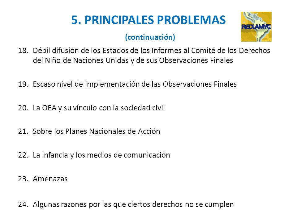 5. PRINCIPALES PROBLEMAS (continuación) 18.Débil difusión de los Estados de los Informes al Comité de los Derechos del Niño de Naciones Unidas y de su