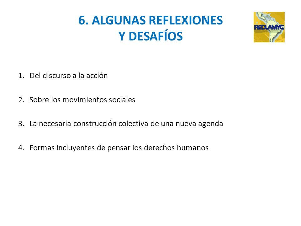 6. ALGUNAS REFLEXIONES Y DESAFÍOS 1.Del discurso a la acción 2.Sobre los movimientos sociales 3.La necesaria construcción colectiva de una nueva agend