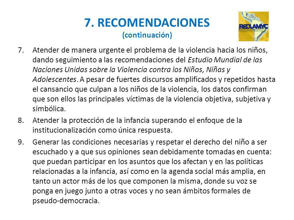 7. RECOMENDACIONES (continuación) 7.Atender de manera urgente el problema de la violencia hacia los niños, dando seguimiento a las recomendaciones del