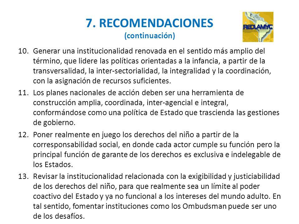 7. RECOMENDACIONES (continuación) 10.Generar una institucionalidad renovada en el sentido más amplio del término, que lidere las políticas orientadas