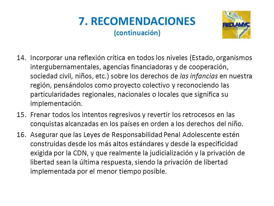 7. RECOMENDACIONES (continuación) 14.Incorporar una reflexión crítica en todos los niveles (Estado, organismos intergubernamentales, agencias financia