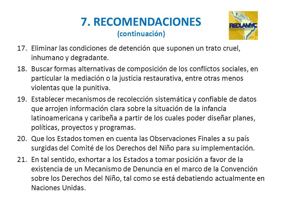 7. RECOMENDACIONES (continuación) 17.Eliminar las condiciones de detención que suponen un trato cruel, inhumano y degradante. 18.Buscar formas alterna