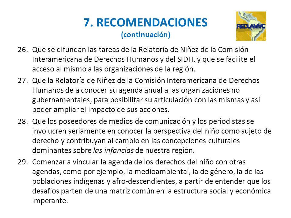 7. RECOMENDACIONES (continuación) 26.Que se difundan las tareas de la Relatoría de Niñez de la Comisión Interamericana de Derechos Humanos y del SIDH,