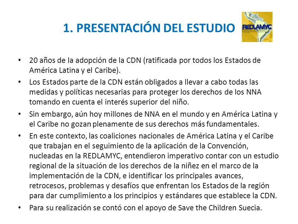 1. PRESENTACIÓN DEL ESTUDIO 20 años de la adopción de la CDN (ratificada por todos los Estados de América Latina y el Caribe). Los Estados parte de la