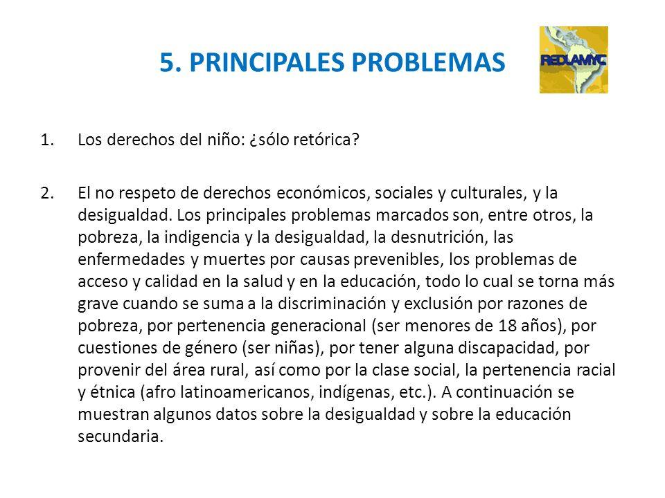 5. PRINCIPALES PROBLEMAS 1.Los derechos del niño: ¿sólo retórica? 2.El no respeto de derechos económicos, sociales y culturales, y la desigualdad. Los