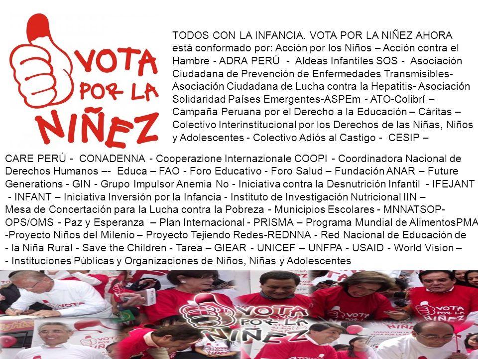 TODOS CON LA INFANCIA. VOTA POR LA NIÑEZ AHORA está conformado por: Acción por los Niños – Acción contra el Hambre - ADRA PERÚ - Aldeas Infantiles SOS