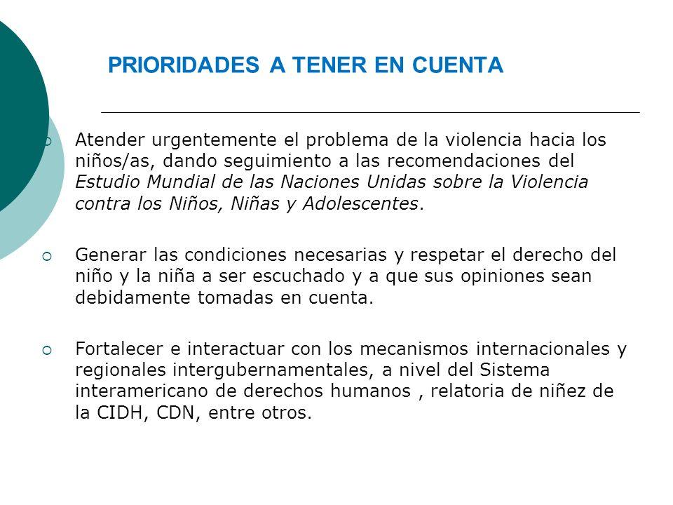 PRIORIDADES A TENER EN CUENTA Atender urgentemente el problema de la violencia hacia los niños/as, dando seguimiento a las recomendaciones del Estudio