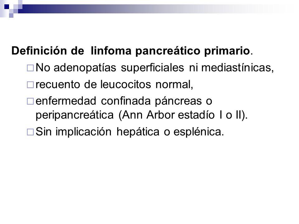 Definición de linfoma pancreático primario. No adenopatías superficiales ni mediastínicas, recuento de leucocitos normal, enfermedad confinada páncrea