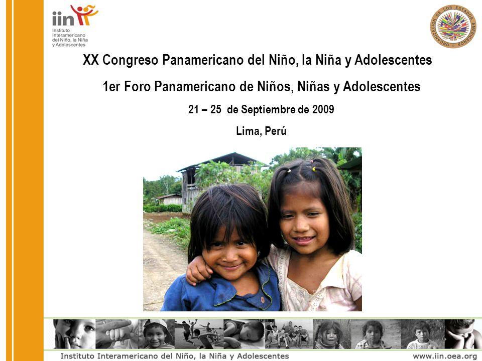 XX Congreso Panamericano del Niño, la Niña y Adolescentes 1er Foro Panamericano de Niños, Niñas y Adolescentes 21 – 25 de Septiembre de 2009 Lima, Perú
