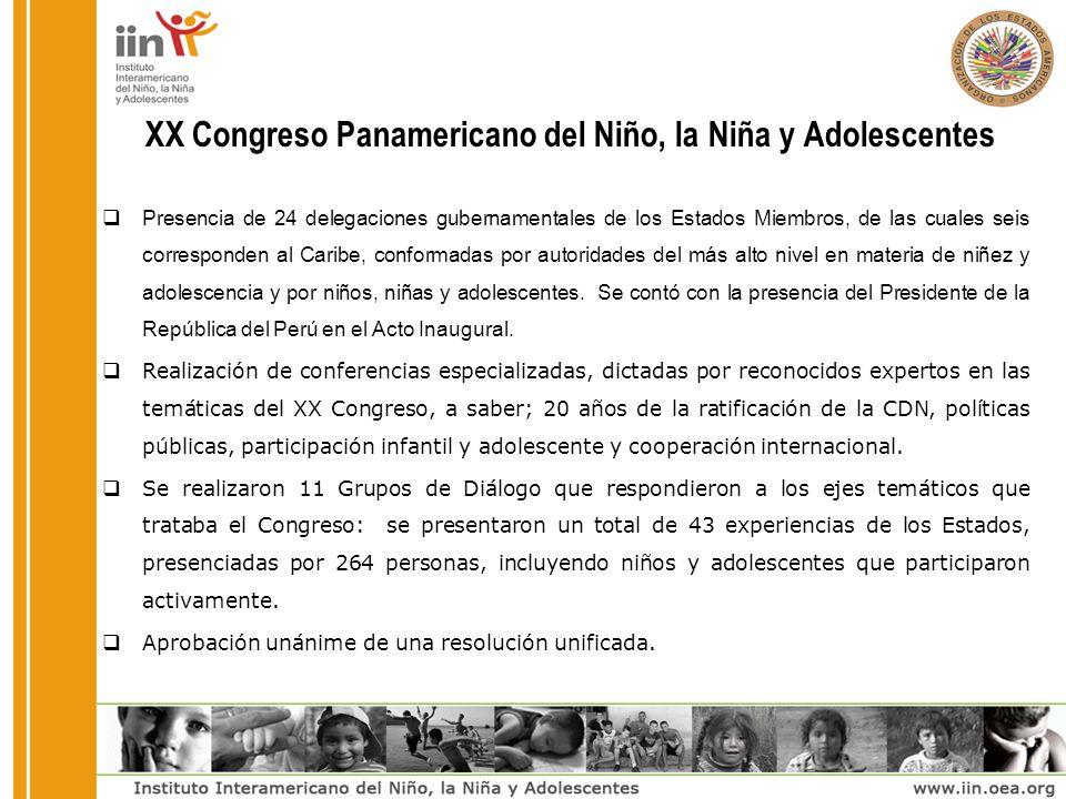 XX Congreso Panamericano del Niño, la Niña y Adolescentes Presencia de 24 delegaciones gubernamentales de los Estados Miembros, de las cuales seis corresponden al Caribe, conformadas por autoridades del más alto nivel en materia de niñez y adolescencia y por niños, niñas y adolescentes.