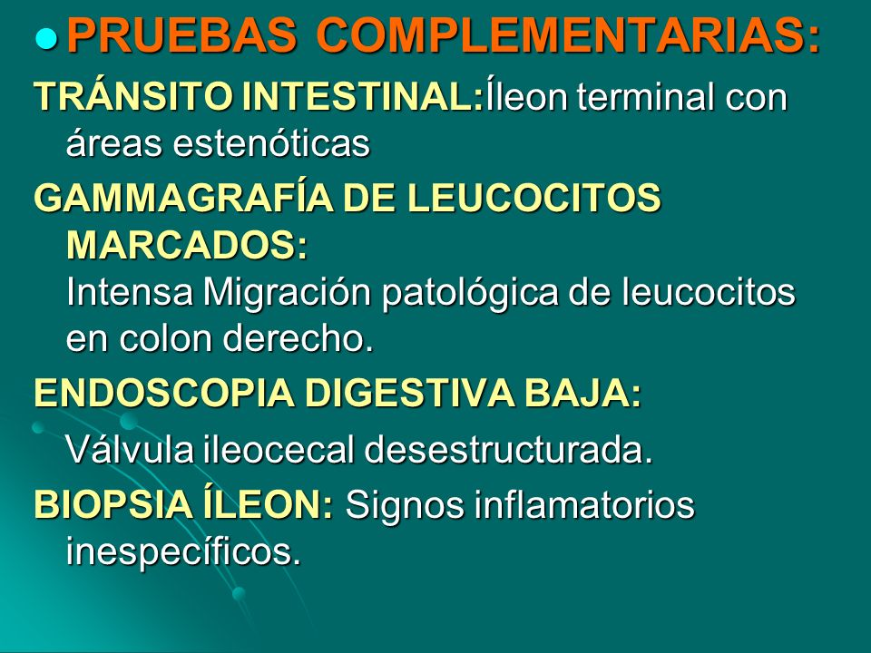 PRUEBAS COMPLEMENTARIAS: PRUEBAS COMPLEMENTARIAS: TRÁNSITO INTESTINAL:Íleon terminal con áreas estenóticas GAMMAGRAFÍA DE LEUCOCITOS MARCADOS: Intensa