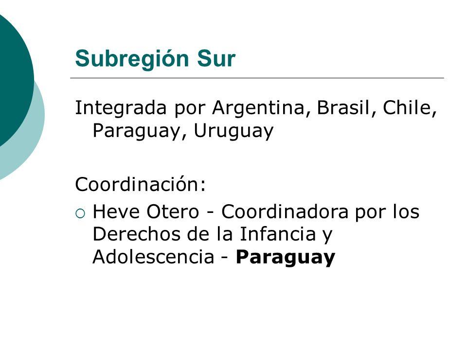 Integrada por Argentina, Brasil, Chile, Paraguay, Uruguay Coordinación: Heve Otero - Coordinadora por los Derechos de la Infancia y Adolescencia - Paraguay