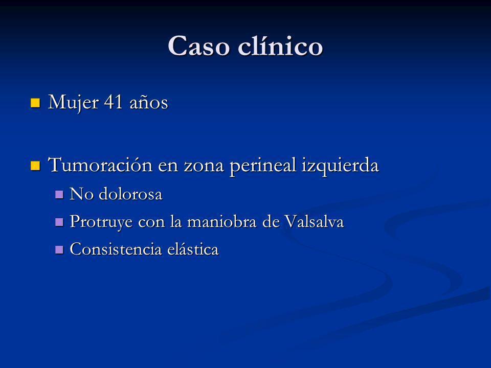 Caso clínico Mujer 41 años Mujer 41 años Tumoración en zona perineal izquierda Tumoración en zona perineal izquierda No dolorosa No dolorosa Protruye