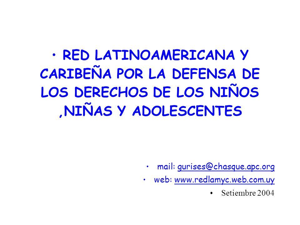RED LATINOAMERICANA Y CARIBEÑA POR LA DEFENSA DE LOS DERECHOS DE LOS NIÑOS,NIÑAS Y ADOLESCENTES mail: gurises@chasque.apc.org web: www.redlamyc.web.co