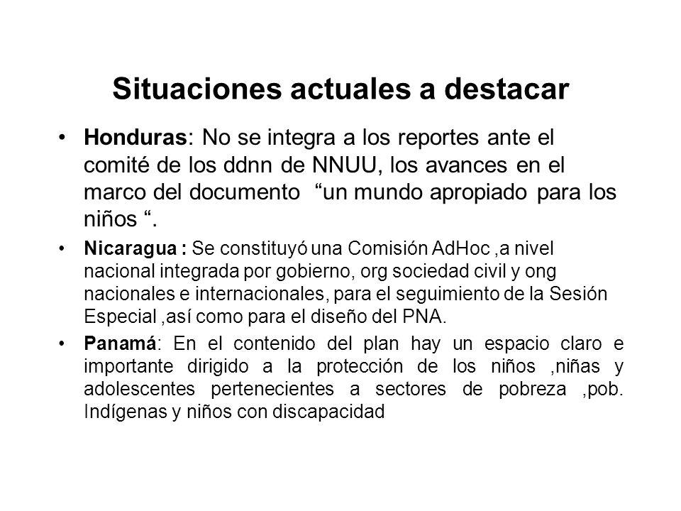 Situaciones actuales a destacar Honduras: No se integra a los reportes ante el comité de los ddnn de NNUU, los avances en el marco del documento un mu