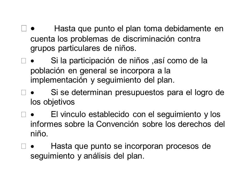 Hasta que punto el plan toma debidamente en cuenta los problemas de discriminación contra grupos particulares de niños. Si la participación de niños,a