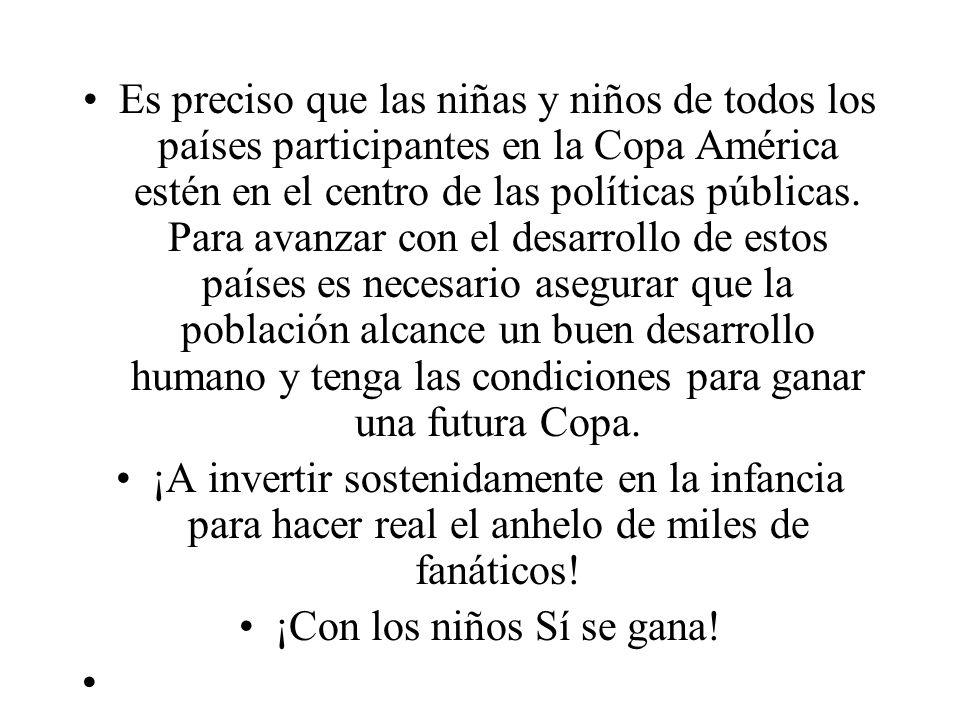 Es preciso que las niñas y niños de todos los países participantes en la Copa América estén en el centro de las políticas públicas. Para avanzar con e