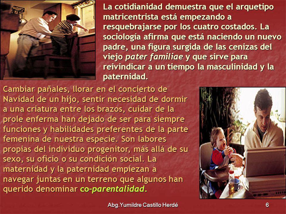 Abg.Yumildre Castillo Herdé7 La coparentalidad se explicita por patrones de cooperación hombre- mujer en la crianza y roles igualitarios en la toma de decisiones.