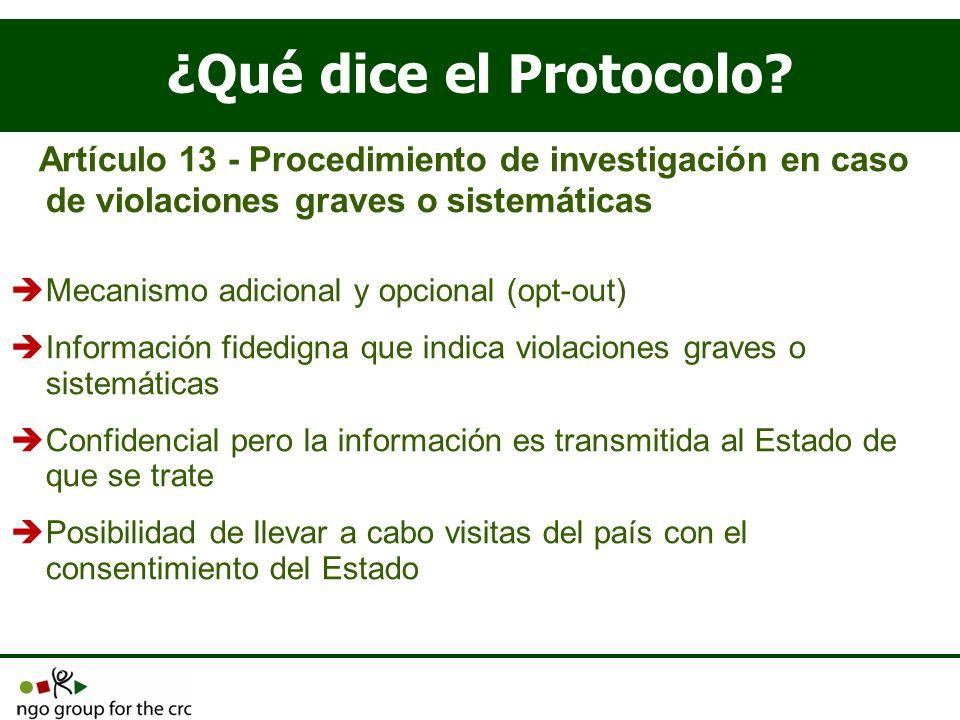 ¿Qué dice el Protocolo? Artículo 13 - Procedimiento de investigación en caso de violaciones graves o sistemáticas Mecanismo adicional y opcional (opt-