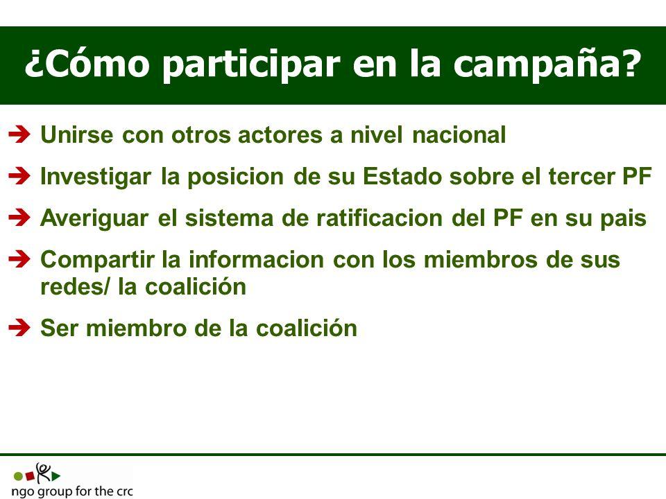 ¿Cómo participar en la campaña? Unirse con otros actores a nivel nacional Investigar la posicion de su Estado sobre el tercer PF Averiguar el sistema
