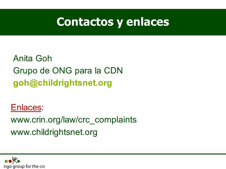 Contactos y enlaces Anita Goh Grupo de ONG para la CDN goh@childrightsnet.org Enlaces: www.crin.org/law/crc_complaints www.childrightsnet.org