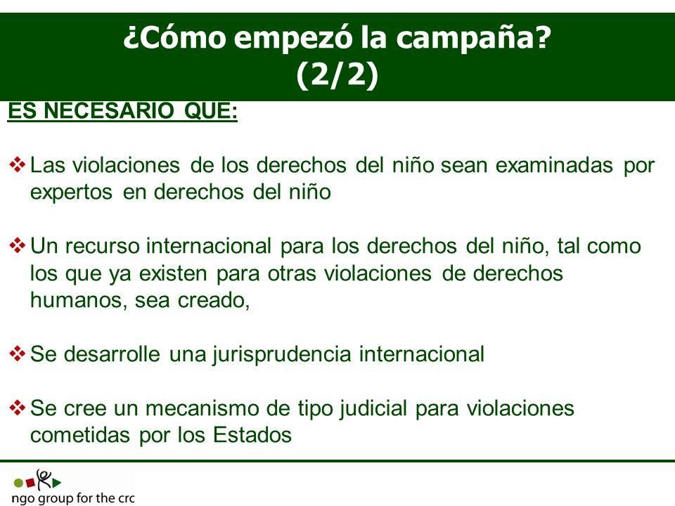 ¿Cómo empezó la campaña? (2/2) ES NECESARIO QUE: Las violaciones de los derechos del niño sean examinadas por expertos en derechos del niño Un recurso