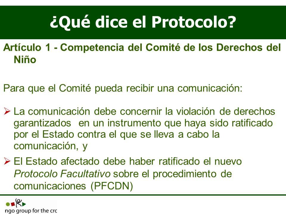 ¿Qué dice el Protocolo? Artículo 1 - Competencia del Comité de los Derechos del Niño Para que el Comité pueda recibir una comunicación: La comunicació