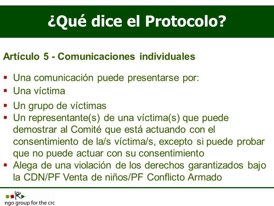 ¿Qué dice el Protocolo? Artículo 5 - Comunicaciones individuales Una comunicación puede presentarse por: Una víctima Un grupo de víctimas Un represent