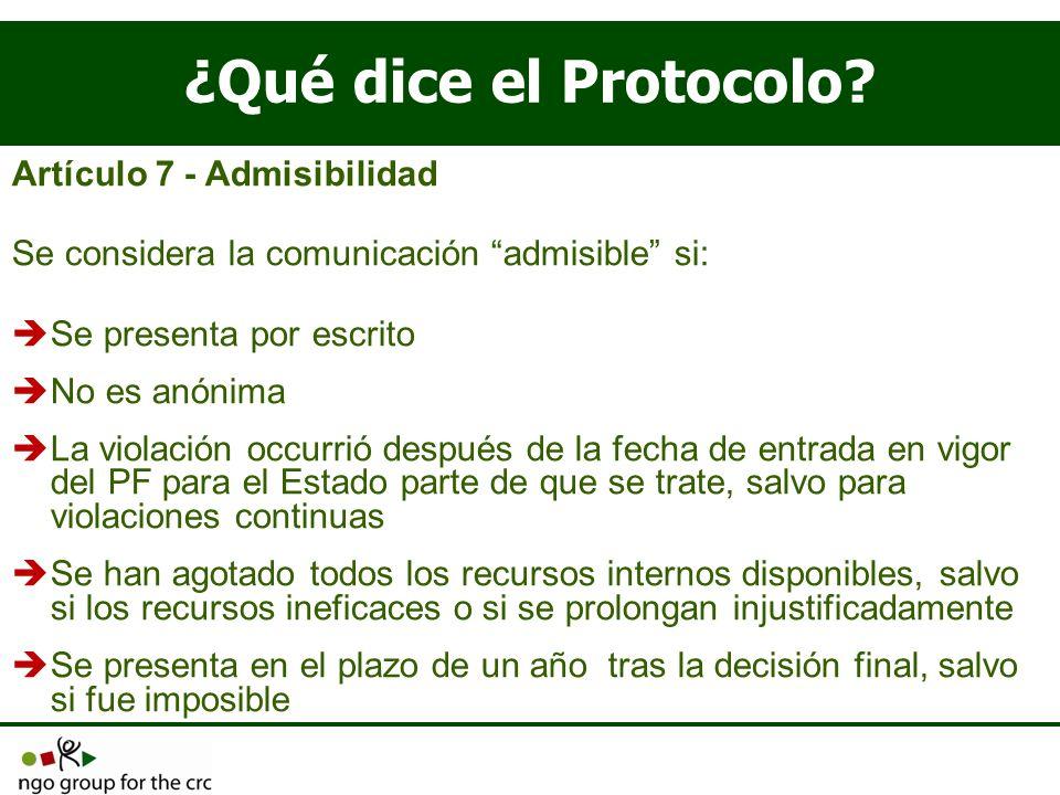 ¿Qué dice el Protocolo? Artículo 7 - Admisibilidad Se considera la comunicación admisible si: Se presenta por escrito No es anónima La violación occur