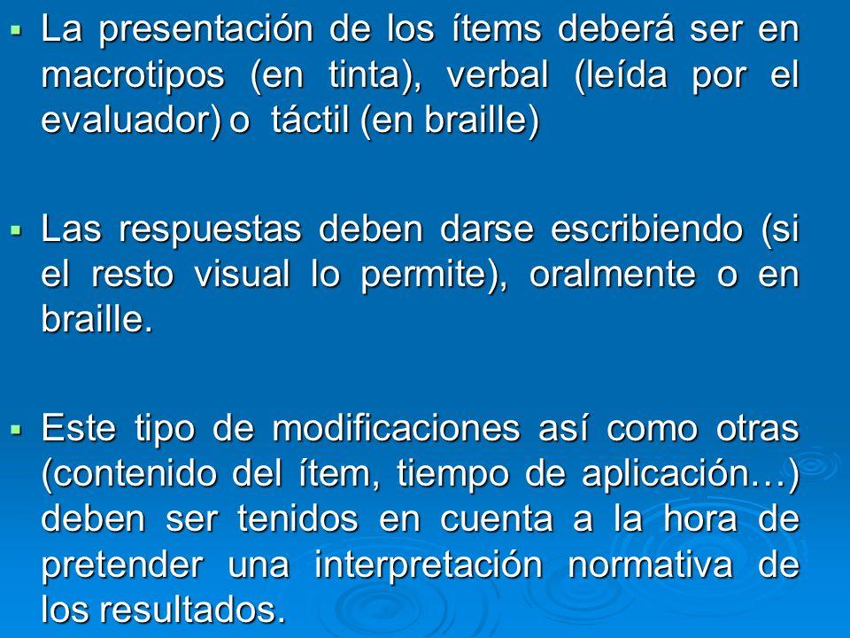 La presentación de los ítems deberá ser en macrotipos (en tinta), verbal (leída por el evaluador) o táctil (en braille) La presentación de los ítems d